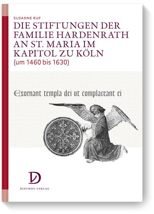 Die Stiftungen der Familie Hardenrath an St. Maria im Kapitol zu Köln (um 1460 bis 1630)