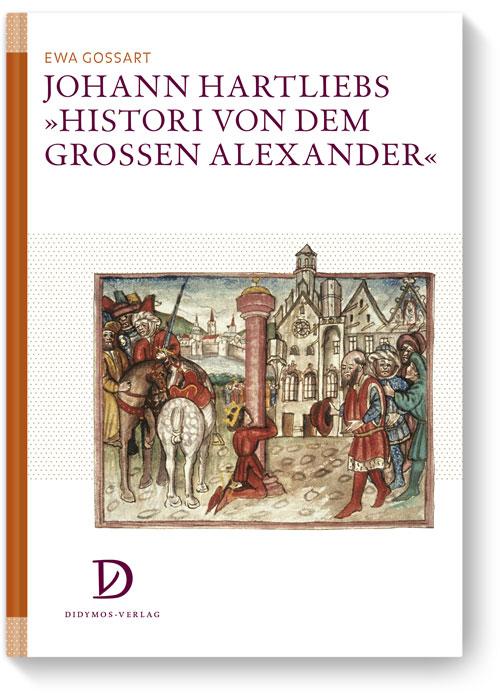 Johann Hartliebs »Histori von dem grossen Alexander«