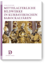 Mittelalterliche Bildwerke in kurbayerischen Barockaltären