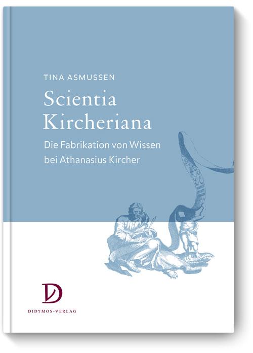 Scientia Kircheriana Die Fabrikation von Wissen bei Athanasius Kircher