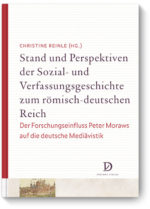 Stand und Perspektiven der Sozial- und Verfassungsgeschichte zum römisch-deutschen Reich